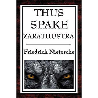 Thus Spake Zarathustra A Book for All and None by Nietzsche & Friedrich Wilhelm