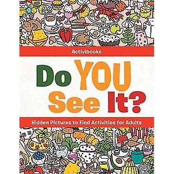 Do You See It Hidden Pictures to Find Activities for Adults by Activibooks