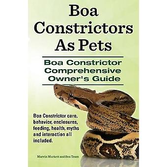 Boa Constrictors as Pets. Boa Constrictor Comprehensive Owners Guide. Boa Constrictor Care Behavior Enclosures Feeding Health Myths and Interact by Murkett & Marvin