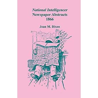 National Intelligencer Newspaper Abstracts 1866 by Dixon & Joan M.