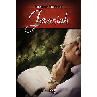Thinking Through Jeremiah by Mott & L. a.