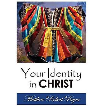 Your Identity in Christ by Payne & Matthew Robert
