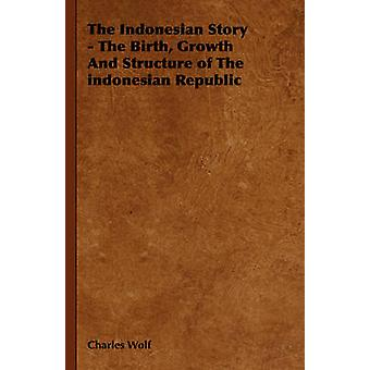 The Indonesian Story  The Birth Growth And Structure of The indonesian Republic by Wolf & Charles