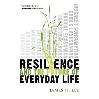 Resilience and the Future of Everyday Life by Lee & James H.