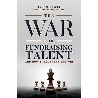 The War for Fundraising Talent And How Small Shops Can Win by Lewis & Jason