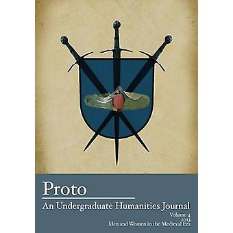 Proto An Undergraduate Humanities Journal Vol. 4 2013  Men and Women in the Medieval Era by Cole & Jean Lee