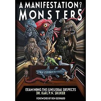 A Manifestation Of Monsters Examining The UnUsual Suspects by Shuker & Karl P.N.