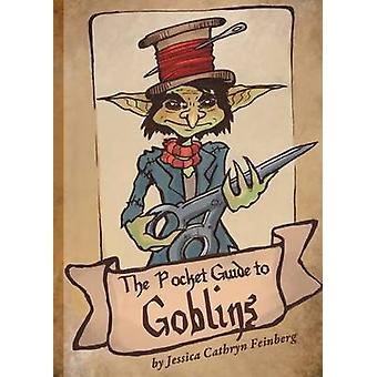 The Pocket Guide to Goblins by Feinberg & Jessica