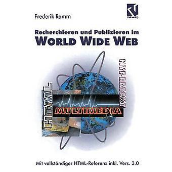 Recherchieren und Publizieren im World Wide Web  Mit vollstndiger HTMLReferenz inkl. Version 3.0 by Ramm & Frederik