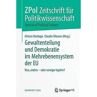 Gewaltenteilung und Demokratie im Mehrebenensystem der EU  Neu anders  oder weniger legitim by Hartlapp & Miriam
