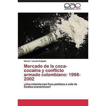 Mercado de la cocacocana y conflicto armado colombiano 19982002 by Losada Salgado Nencer