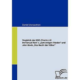 Vergleich der UNOCharta mit Immanuel Kants Zum ewigen Frieden und John Rawls Das Recht der Vlker by Monazahian & Daniel
