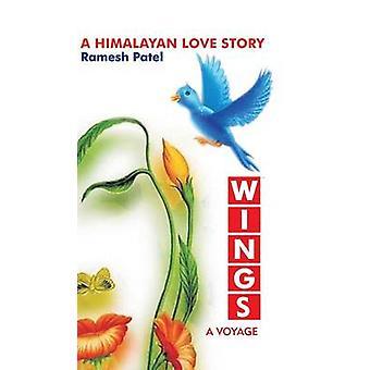 Wings A Voyage by Patel & Ramesh
