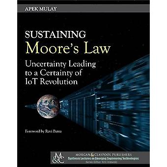 Sustaining Moores Law Uncertainty Leading to a Certainty of IoT Revolution by Mulay & Apek