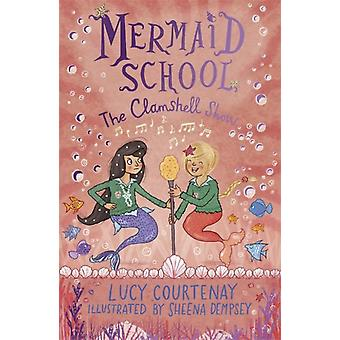 Mermaid School The Clamshell Show de Lucy Courtenay