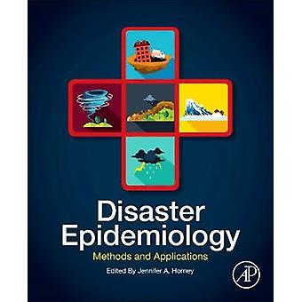 Disaster Epidemiology - Methods and Applications by Jennifer A. Horney