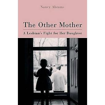 The Other Mother - A Lesbian's Fight for Her Daughter by Nancy Abrams