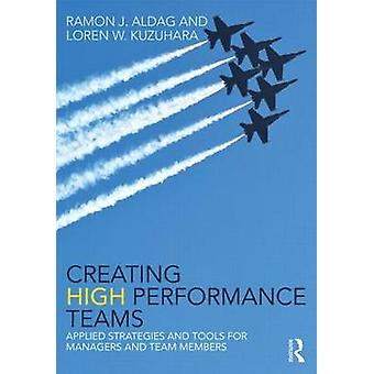 Creating High Performance Teams - Applied Strategies and Tools for Man