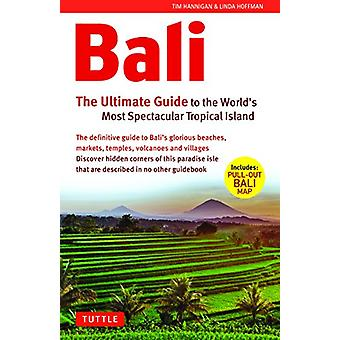 Bali - The Ultimate Guide - to the World's Most Spectacular Tropical Is