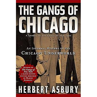 The Gangs of Chicago - An Informal History of the Chicago Underworld b