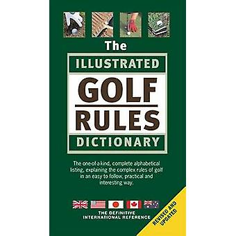 The Illustrated Golf Rules Dictionary - The Definitive International R
