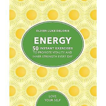 Energy - 50 Instant Exercises To Promote Vitality And Inner Strength E