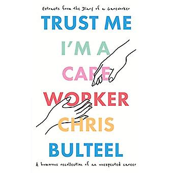 Trust Me - I'm a Care Worker - Extracts From the Diary of a Care Worke