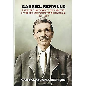Gabriel Renville - From the Dakota War to the Creation of the Sisseton