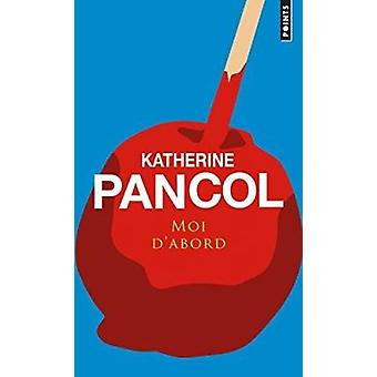 Moi D'Abord by Katherine Pancol - 9782757828960 Book