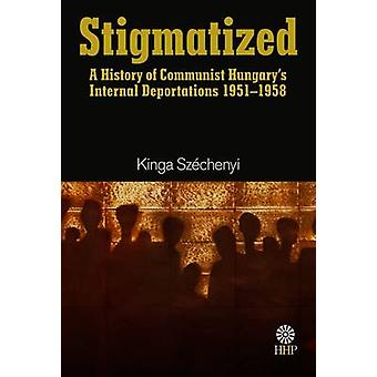 Stigmatized - A History of the Internal Deportations in Hungary - 1951