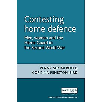 Contesting Home Defence: Men, Women and the Home Guard in the Second World War (Cultural History of Modern War): Men, Women and the Home Guard in the Second ... World War (Cultural History of Modern War)