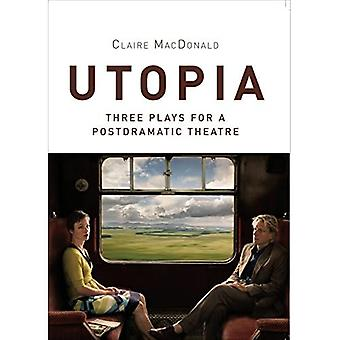 Utopia: Three Plays for a Postdramatic Theatre (Playtext Series)