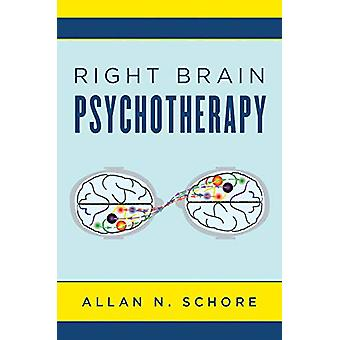 Right Brain Psychotherapy by Allan N. Schore - 9780393712858 Book