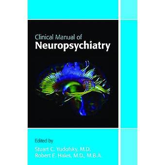 Clinical Manual of Neuropsychiatry by Stuart C. Yudofsky - Robert E.