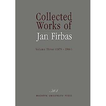 Collected Works of Jan Firbas - Volume Three (1979-1986) - 3 by Mirosla