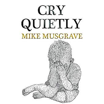 Cry Quietly by Mike Musgrave - 9781784656416 Book
