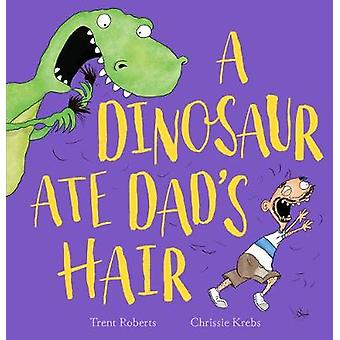 A Dinosaur Ate Dad's Hair by Trent Roberts - 9780702304309 Book