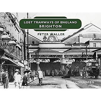 Lost Tramways of England - Brighton by Peter Waller - 9781912654376 Bo