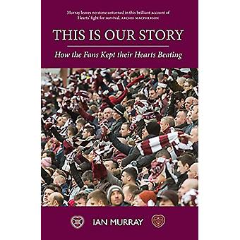 This is Our Story - How the Fans Kept their Hearts Beating by Ian Murr