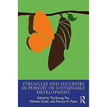 Struggles and Successes in the Pursuit of Sustainable Develo by Tay Keong Tan