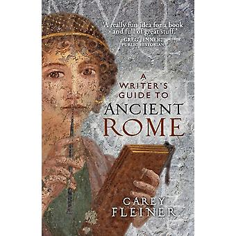 A WriterS Guide to Ancient Rome by Carey Fleiner