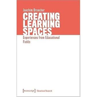 Creating Learning Spaces  Experiences from Educational Fields by Joachim Broecher