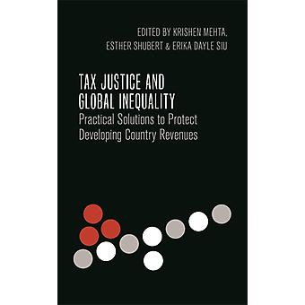 Tax Justice and Global Inequality by Edited by Krishen Mehta & Edited by Esther Shubert & Edited by Erika Dayle Siu