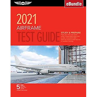 Airframe Test Guide 2021  Pass Your Test and Know What is Essential to Become a Safe Competent Amt from the Most Trusted Source in Aviation Training  Ebundle by ASA Test Prep Board