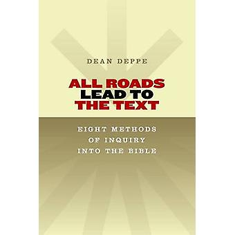 All Roads Lead to the Text - Eight Methods of Inquiry into the Bible b