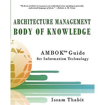 Architecture Management Body of Knowledge - AMBOK(TM) Guide for Inform