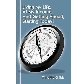 Living My Life - at My Income - and Getting Ahead - Starting Today! b