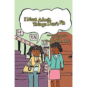 I Must Admit - Things Don't Fit by Patricia Niles-Randolph Ed D - 978