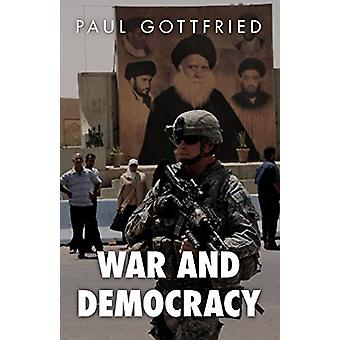 War and Democracy by Paul Gottfried - 9781907166808 Book
