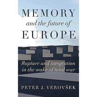 Memory and the Future of Europe by Peter J. Verovsek
